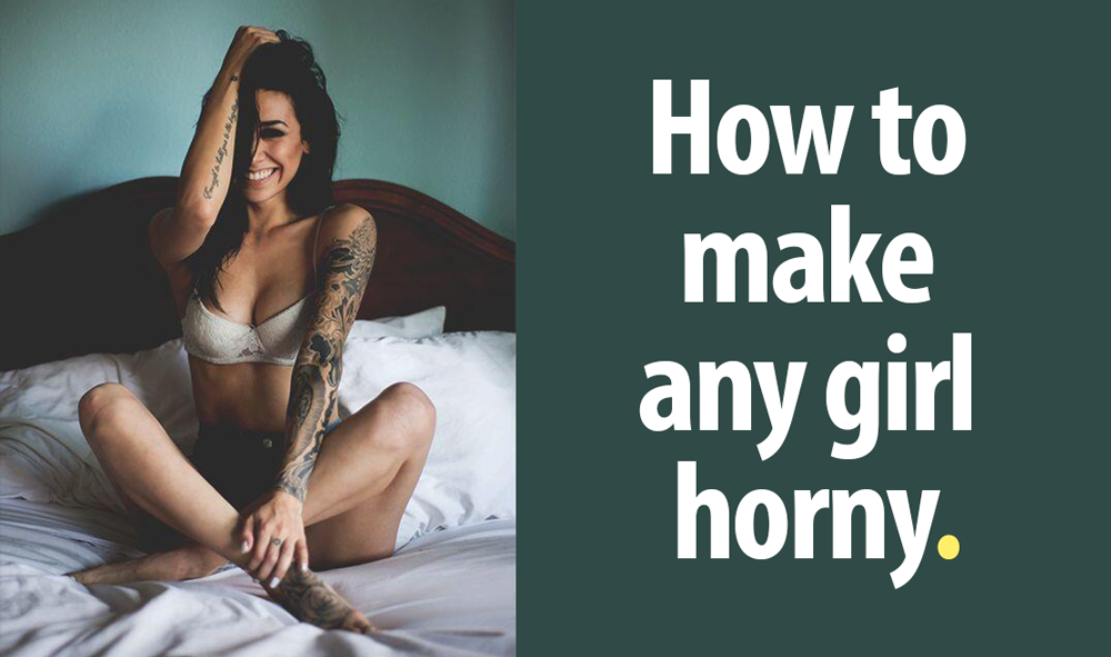 how make girl horny